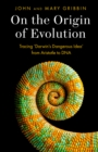 On the Origin of Evolution : Tracing 'Darwin's Dangerous Idea' from Aristotle to DNA - Book