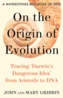On the Origin of Evolution: Tracing 'Darwin's Dangerous Idea' from Aristotle to DNA - eBook