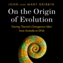 On the Origin of Evolution : Tracing 'Darwin's Dangerous Idea' from Aristotle to DNA - eAudiobook