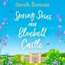 Spring Skies Over Bluebell Castle - eAudiobook