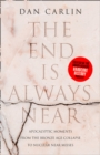 The End is Always Near : Apocalyptic Moments from the Bronze Age Collapse to Nuclear Near Misses - Book