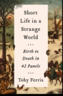 Short Life in a Strange World: Birth to Death in 42 Panels - eBook