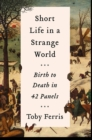 Short Life in a Strange World : Birth to Death in 42 Panels - Book