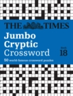 The Times Jumbo Cryptic Crossword Book 18 : The World's Most Challenging Cryptic Crossword - Book