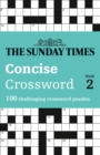 The Sunday Times Concise Crossword Book 2 : 100 Challenging Crossword Puzzles - Book