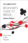 The Times Beginner's Guide to Bridge : All You Need to Play the Game - Book