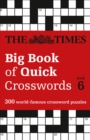 The Times Big Book of Quick Crosswords Book 6 : 300 World-Famous Crossword Puzzles - Book