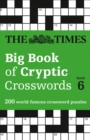 The Times Big Book of Cryptic Crosswords Book 6 : 200 World-Famous Crossword Puzzles - Book
