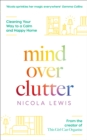 Mind Over Clutter : Cleaning Your Way to a Calm and Happy Home - Book