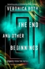 The End and Other Beginnings : Stories from the Future - Book