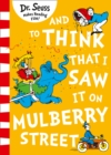 And to Think that I Saw it on Mulberry Street (Dr. Seuss) - eBook
