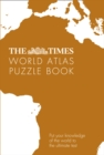 The Times World Atlas Puzzle Book : Put Your Knowledge of the World to the Ultimate Test - Book