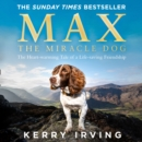 Max the Miracle Dog : The Heart-Warming Tale of a Life-Saving Friendship - eAudiobook