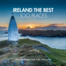 Ireland The Best 100 Places : Extraordinary Places and Where Best to Walk, East and Sleep - Book