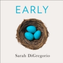 Early: An Intimate History of Premature Birth and What It Teaches Us About Being Human - eAudiobook