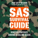 SAS Survival Guide - Disaster Strategies; Survival at Sea; and Rescue: The Ultimate Guide to Surviving Anywhere - eAudiobook