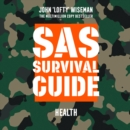 SAS Survival Guide - Health: The Ultimate Guide to Surviving Anywhere - eAudiobook
