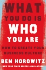 What You Do Is Who You Are : How to Create Your Business Culture - Book