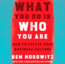 What You Do Is Who You Are : How to Create Your Business Culture - eAudiobook