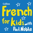 Learn French for Kids with Paul Noble - Complete Course, Steps 1-3 : Easy and Fun! - eAudiobook