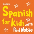 Learn Spanish for Kids with Paul Noble - Complete Course, Steps 1-3 : Easy and Fun! - eAudiobook