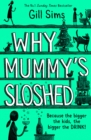 Why Mummy's Sloshed : The Bigger the Kids, the Bigger the Drink - Book