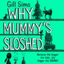 Why Mummy's Sloshed: The Bigger the Kids, the Bigger the Drink - eAudiobook
