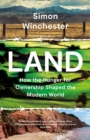 Land : How the Hunger for Ownership Shaped the Modern World - Book