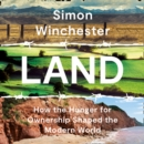 Land : How the Hunger for Ownership Shaped the Modern World - eAudiobook