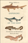 Emperors of the Deep : The Mysterious and Misunderstood World of the Shark - Book