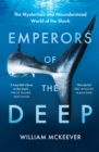 Emperors of the Deep: The Mysterious and Misunderstood World of the Shark - eBook
