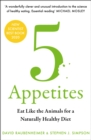 5 Appetites: Eat Like the Animals for a Naturally Healthy Diet - eBook