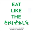 Eat Like the Animals : What Nature Teaches Us About Healthy Eating - eAudiobook