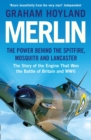 Merlin: The Power Behind the Spitfire, Mosquito and Lancaster: The Story of the Engine That Won the Battle of Britain and WWII - eBook