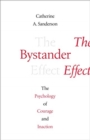 The Bystander Effect : Understanding the Psychology of Courage and Inaction - Book