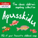 The classic children's singalong collection: Apusskidu: 52 of your favourite childhood songs: nursery rhymes, song-stories, folk tunes, pop hits, musicals and music hall classics - eAudiobook