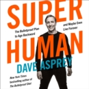 Super Human: The Bulletproof Plan to Age Backward and Maybe Even Live Forever - eAudiobook