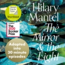 The Mirror and the Light: An Adaptation in 30 Minute Episodes (The Wolf Hall Trilogy) - eAudiobook