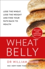 Wheat Belly : Lose the Wheat, Lose the Weight and Find Your Path Back to Health - Book