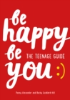 Be Happy Be You : The Teenage Guide - Book