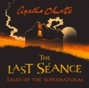 The Last Seance : Tales of the Supernatural by Agatha Christie - eAudiobook