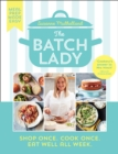 The Batch Lady : Shop Once. Cook Once. Eat Well All Week. - Book