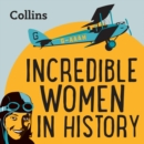 Incredible Women In History : For Ages 7-11 - eAudiobook