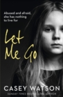 Let Me Go: Abused and Afraid, She Has Nothing to Live for - eBook