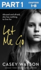 Let Me Go: Part 1 of 3: Abused and Afraid, She Has Nothing to Live for - eBook