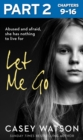 Let Me Go: Part 2 of 3: Abused and Afraid, She Has Nothing to Live for - eBook
