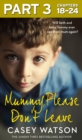 Mummy, Please Don't Leave: Part 3 of 3 - eBook