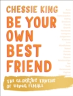 Be Your Own Best Friend : The Glorious Truths of Being Female - Book
