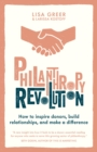 Philanthropy Revolution : How to Inspire Donors, Build Relationships and Make a Difference - Book