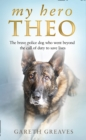 My Hero Theo : The Brave Police Dog Who Went Beyond the Call of Duty to Save Lives - Book